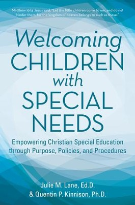 Welcoming Children with Special Needs: Empowering Christian Special Education through Purpose, Policies, and Procedures - eBook  -     By: Julie Lane, Quentin Kinnison