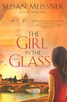 The Girl in the Glass    -     By: Susan Meissner