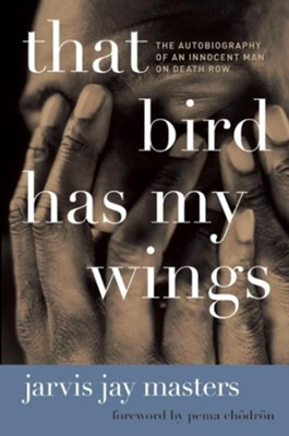 That Bird Has My Wings  -     By: Jarvis Jay Masters