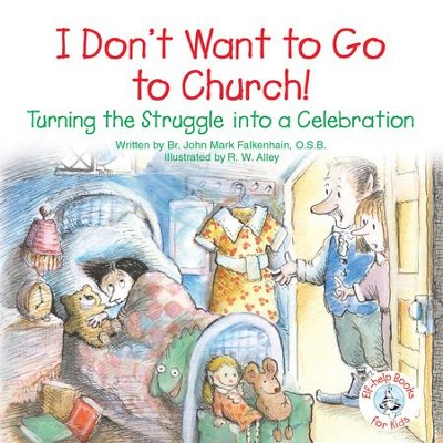 I Don't Want to Go to Church!: Turning the Struggle into a Celebration / Digital original - eBook  -     By: Brother John Mark Falkenhain     Illustrated By: R.W. Alley