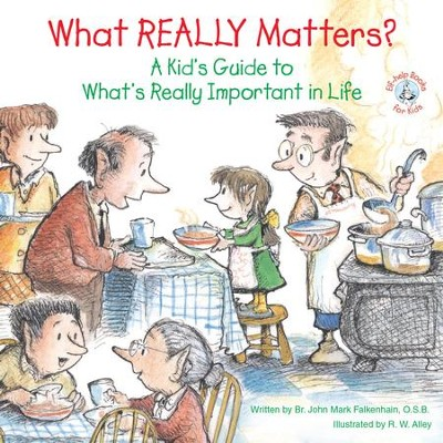 What REALLY Matters?: A Kid's Guide to What's Really Important in Life / Digital original - eBook  -     By: Brother John Mark Falkenhain     Illustrated By: R.W. Alley