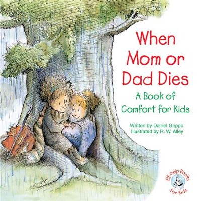 When Mom or Dad Dies: A Book of Comfort for Kids / Digital original - eBook  -     By: Daniel Grippo     Illustrated By: R.W. Alley
