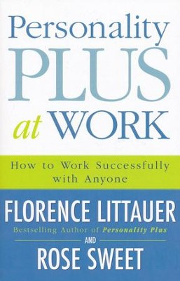 Personality Plus at Work: How to Successfully Work with Anyone  -     By: Florence Littauer, Rose Sweet