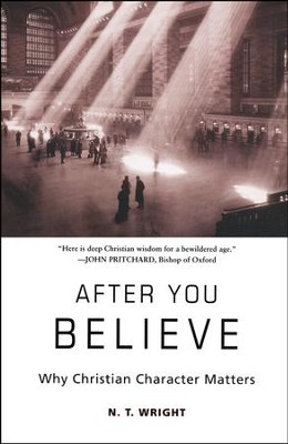 After You Believe: Why Christian Character Matters  -     By: N.T. Wright