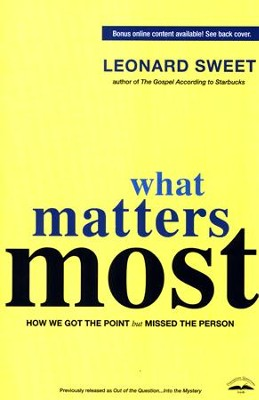 What Matters Most: How We Got the Point but Missed the Person - Slightly Imperfect  -     By: Leonard Sweet