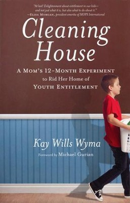 Cleaning House: A Mom's 12-Month Experiment to Rid Her Home of Youth Entitlement  -     By: Kay Wills Wyma