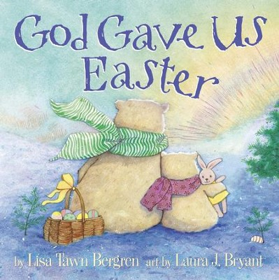 God Gave Us Easter  -     By: Lisa Tawn Bergren     Illustrated By: Laura J. Bryant