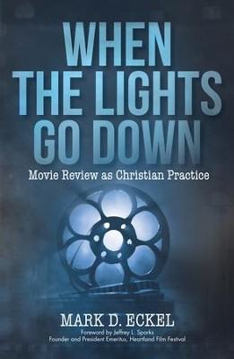 When the Lights Go Down: Movie Review as Christian Practice - eBook  -     By: Mark Eckel