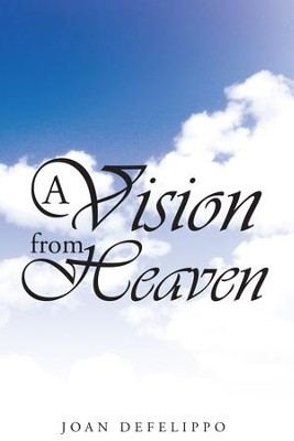 A Vision from Heaven - eBook  -     By: Joan Defelippo