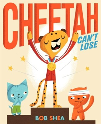 Cheetah Can't Lose  -     By: Bob Shea     Illustrated By: Bob Shea