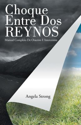 Choque Entre Dos Reynos: Manual Completo De Oracion E Intersecion - eBook  -     By: Angela Strong