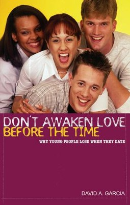 Don't Awaken Love Before the Time: Why Young People Lose When They Date - eBook  -     By: David A. Garcia
