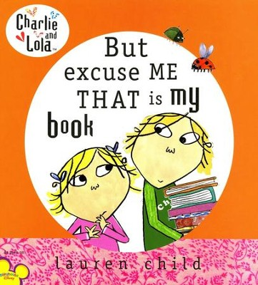 Charlie and Lola: But Excuse Me That is My Book  -     By: Lauren Child