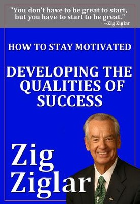 How To Stay Motivated: Developing Qualities - eBook  -     By: Zig Ziglar