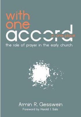 With One Accord in One Place: The Role of Prayer in the Early Church - eBook  -     By: Armin Gesswein