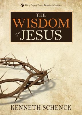 The Wisdom of Jesus: Thirty Days of Deeper Devotion in Matthew - eBook  -     By: Kenneth Schenck