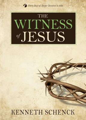 The Witness of Jesus: Thirty Days of Deeper Devotion in John - eBook  -     By: Kenneth Schenck
