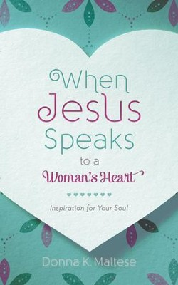 When Jesus Speaks to a Woman's Heart: Inspiration for Your Soul - eBook  -     By: Donna K. Maltese