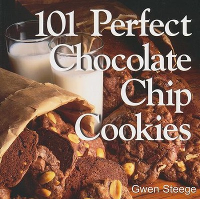 101 Perfect Chocolate Chip Cookies   -     By: Gwen Steege