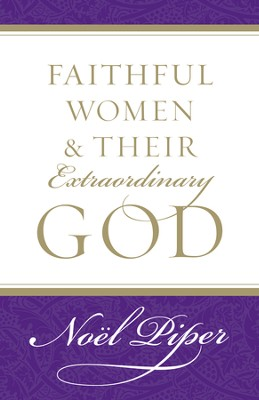 Faithful Women and Their Extraordinary God - eBook  -     By: Noel Piper