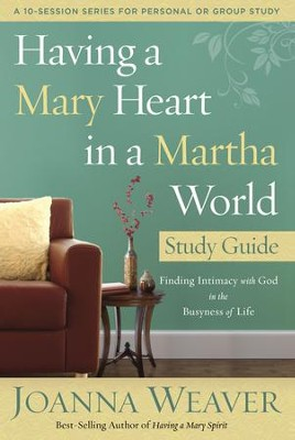 Having a Mary Heart--Study Guide  -     By: Joanna Weaver