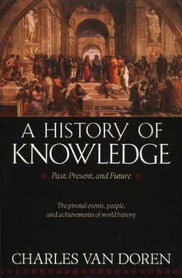 A History of Knowledge: Past, Present and Future   -     By: Charles Van Doren