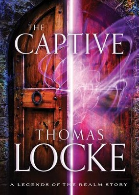 The Captive (Ebook Shorts) (Legends of the Realm): A Legends of the Realm Story - eBook  -     By: Thomas Locke