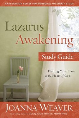 Lazarus Awakening Study Guide: Finding Your Place in the Heart of God  -     By: Joanna Weaver