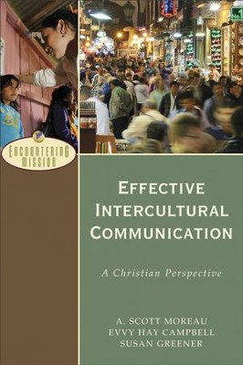 Effective Intercultural Communication (Encountering Mission): A Christian Perspective - eBook  -     By: A. Scott Moreau, Evvy Hay Campbell, Susan Greener