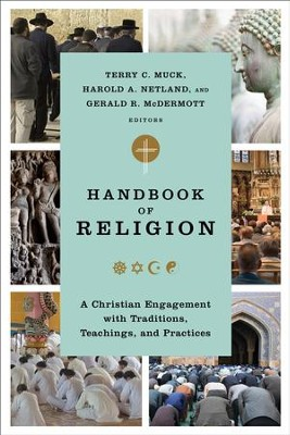 Handbook of Religion: A Christian Engagement with Traditions, Teachings, and Practices - eBook  -     By: Terry C. Muck, Harold A. Netland, Gerald R. McDermott