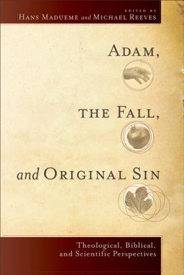 Adam, the Fall, and Original Sin: Theological, Biblical, and Scientific Perspectives - eBook  -     By: Hans Madueme, Michael Reeves