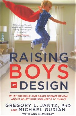 Raising Boys by Design: What the Bible and Brain Science Reveal About What Your Son Needs to Thrive  -     By: Dr. Gregory L. Jantz, Michael Gurian