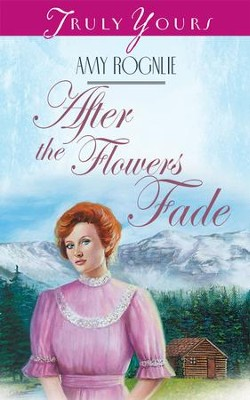 After The Flowers Fade - eBook  -     By: Amy Rognlie