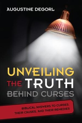 Unveiling the Truth Behind Curses: Biblical Answers to Curses, Their Causes, and Their Remedies - eBook  -     By: Augustine Degorl