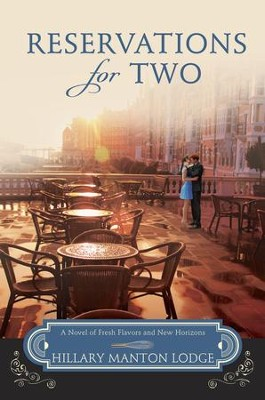 #2: Reservations for Two: A Novel of Fresh Flavors and New Horizons  -     By: Hillary Manton Lodge