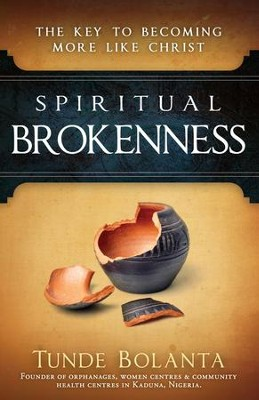 Spiritual Brokenness: The Key to Becoming More Like Christ - eBook  -     By: Tunde Bolanta