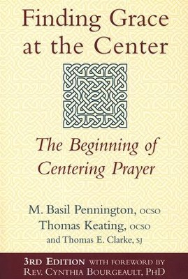 Finding Grace at the Center: The Beginning of Centering Prayer  -     By: M. Basil Pennington OCSO, Thomas Keating OCSO, Thomas E. Clarke SJ