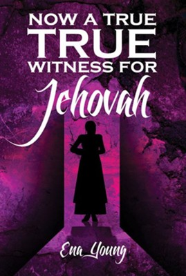 Now a True Witness for Jehovah  -     By: E.W. Young