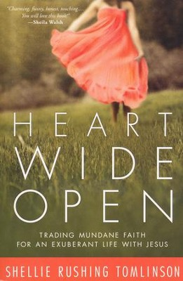 Heart Wide Open: Trading Mundane Faith for an Exuberant Life with Jesus  -     By: Shellie Rushing Tomlinson