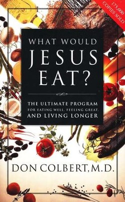 What Would Jesus Eat?, Paperback Edition   -     By: Don Colbert M.D.