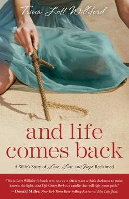 And Life Comes Back: A Wife's Story of Love, Loss, and Hope Reclaimed  -     By: Tricia Lott Williford