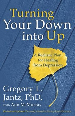 Turning Your Down into Up: A Realistic Plan for Healing from Depression  -     By: Dr. Gregory L. Jantz, Ann McMurray