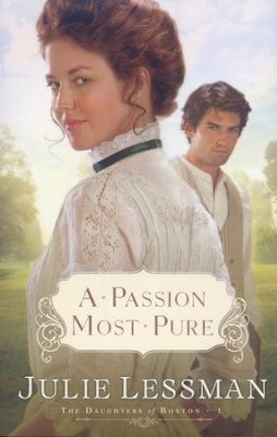 A Passion Most Pure, The Daughters of Boston Series #1   -     By: Julie Lessman