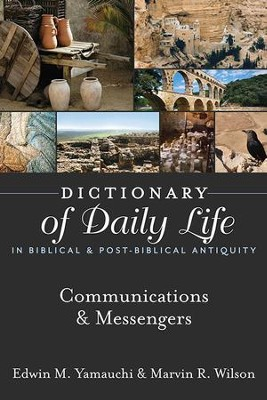 Dictionary of Daily Life in Biblical & Post-Biblical Antiquity: Communication & Messengers - eBook  -     By: Edwin M. Yamauchi, Marvin R. Wilson