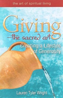 The Sacred Art of Giving: Creating a Lifestyle of Generosity  -     By: Lauren Tyler Wright
