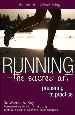 Running-The Sacred Art: Preparing to Practice  -     By: Warren A. Kay, Kristin Armstrong