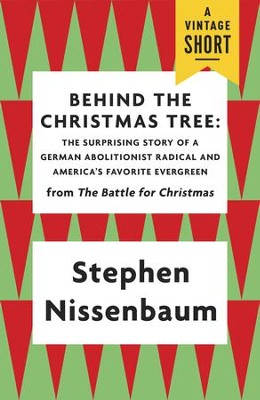 Behind the Christmas Tree: The Surprising Story of a German Abolitionist Radical and America's Favorite Evergreen - eBook  -     By: Stephen Nissenbaum