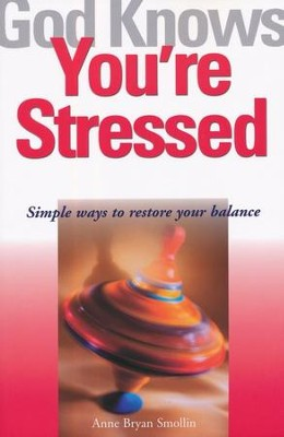 God Knows You're Stressed: Simple Ways to Restore Your Balance  -     By: Anne Bryan Smollin