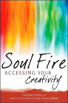 Soul Fire: Accessing Your Creativity  -     By: Thomas Ryan