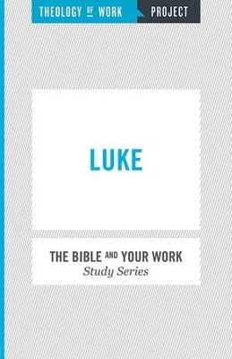 Theology of Work Project, The Bible and Your Work Study Series:  Luke - eBook  -     Edited By: William Messenger